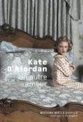 Un autre amour de Kate o'Riordan éditions Joëlle Josfeld rentrée littéraire 2010