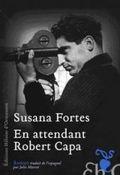 En attendant Robert Capa Susana Fortes Edition héloïse d'ormesson