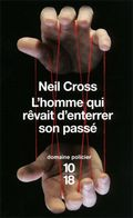 L'homme qui râvait d'enterrer son passé Neil Cross 1018