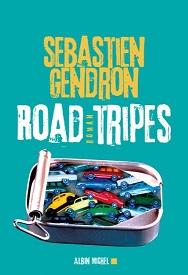 Road Tripes Sébastien Gendron Albin Michel