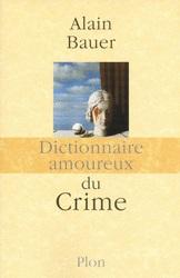 Dictionnaire amoureux du crime Plon Alain Bauer